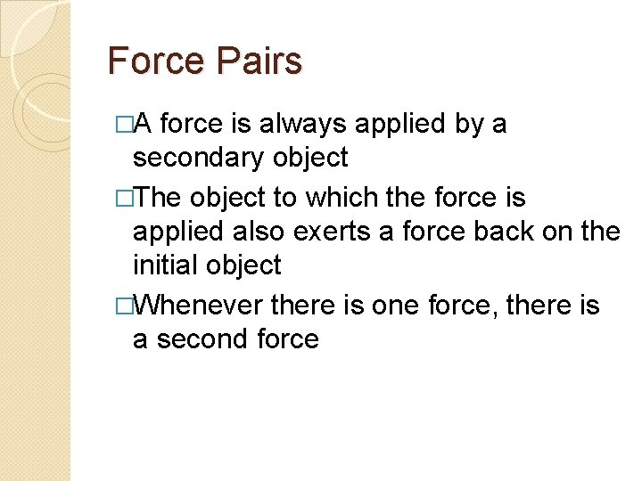 Force Pairs �A force is always applied by a secondary object �The object to