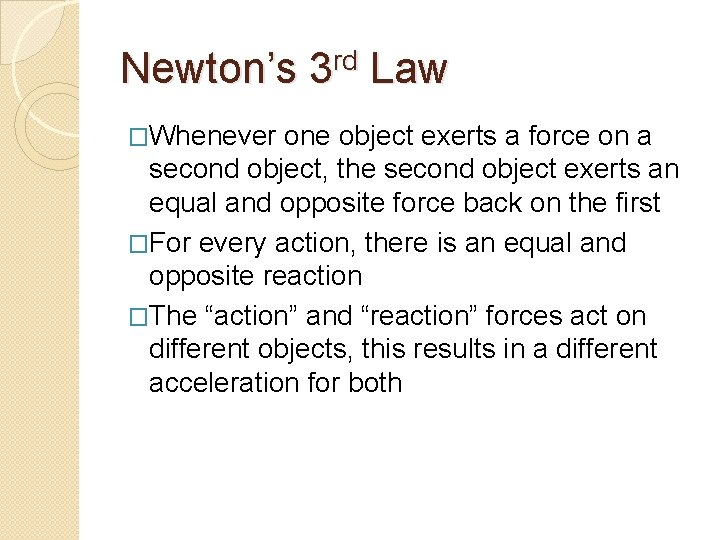 Newton's 3 rd Law �Whenever one object exerts a force on a second object,