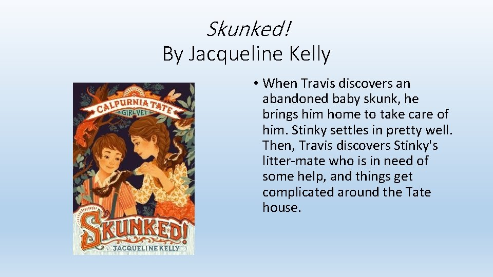Skunked! By Jacqueline Kelly • When Travis discovers an abandoned baby skunk, he brings