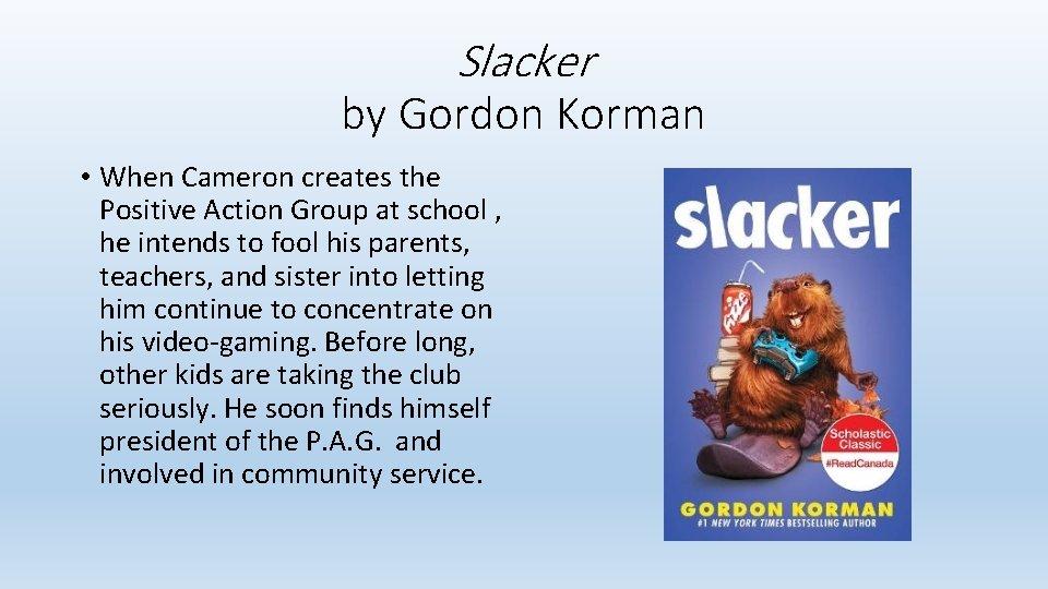 Slacker by Gordon Korman • When Cameron creates the Positive Action Group at school