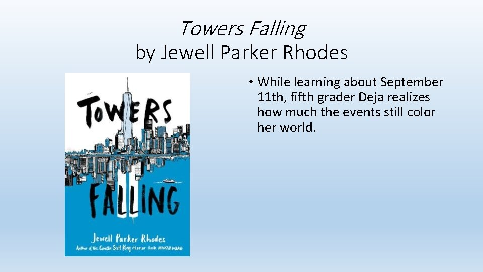 Towers Falling by Jewell Parker Rhodes • While learning about September 11 th, fifth