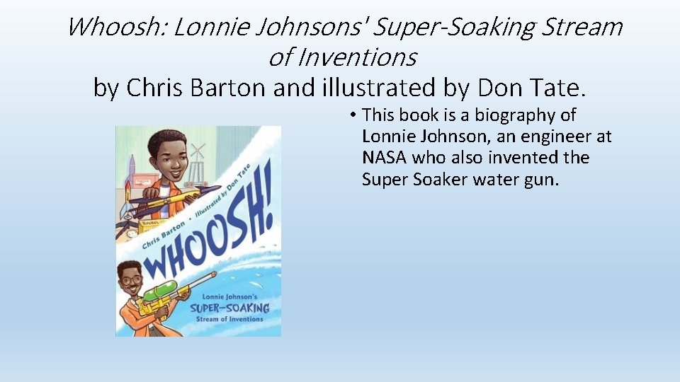Whoosh: Lonnie Johnsons' Super-Soaking Stream of Inventions by Chris Barton and illustrated by Don