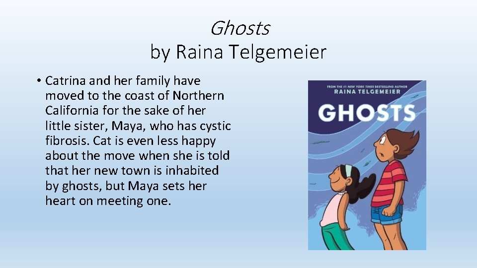 Ghosts by Raina Telgemeier • Catrina and her family have moved to the coast