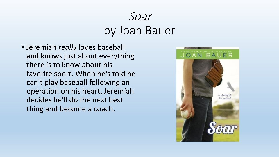 Soar by Joan Bauer • Jeremiah really loves baseball and knows just about everything