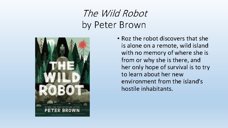The Wild Robot by Peter Brown • Roz the robot discovers that she is