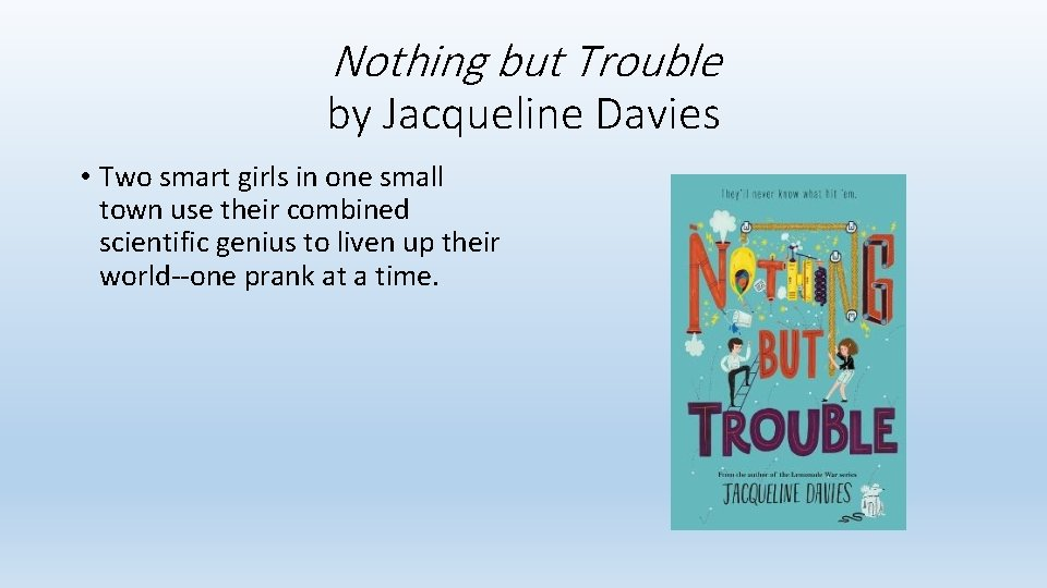 Nothing but Trouble by Jacqueline Davies • Two smart girls in one small town