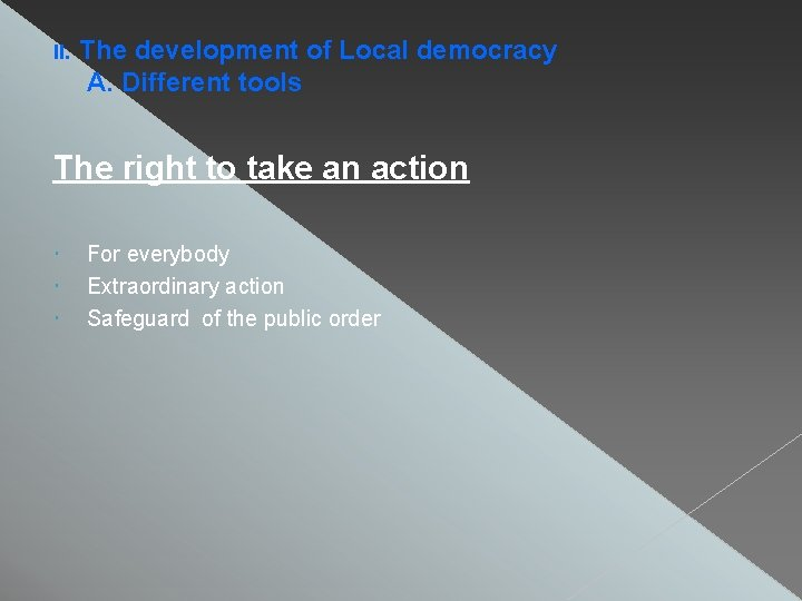 II. The development of Local democracy A. Different tools The right to take an