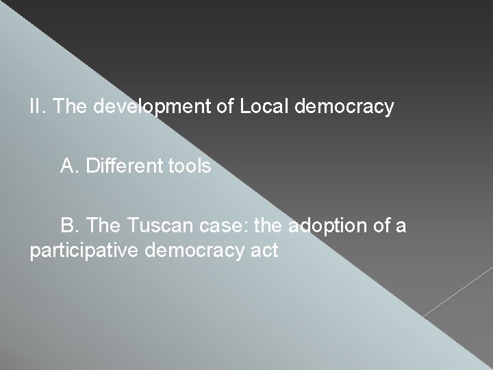 II. The development of Local democracy A. Different tools B. The Tuscan case: the