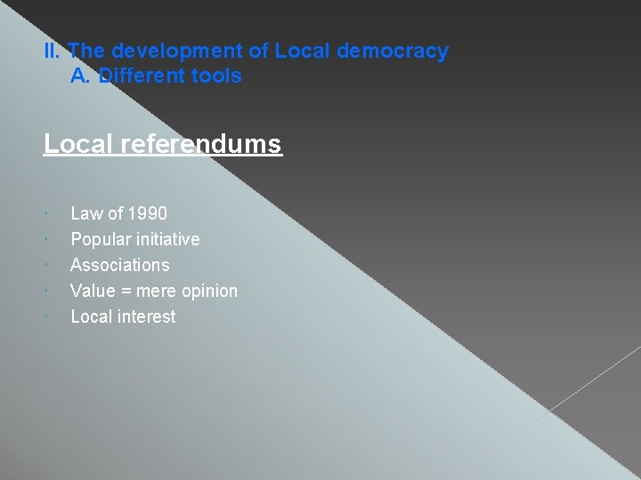 II. The development of Local democracy A. Different tools Local referendums Law of 1990