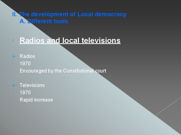 II. The development of Local democracy A. Different tools Radios and local televisions Radios