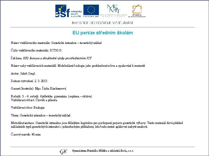EU peníze středním školám Název vzdělávacího materiálu: Genetické interakce – teoretický základ Číslo vzdělávacího
