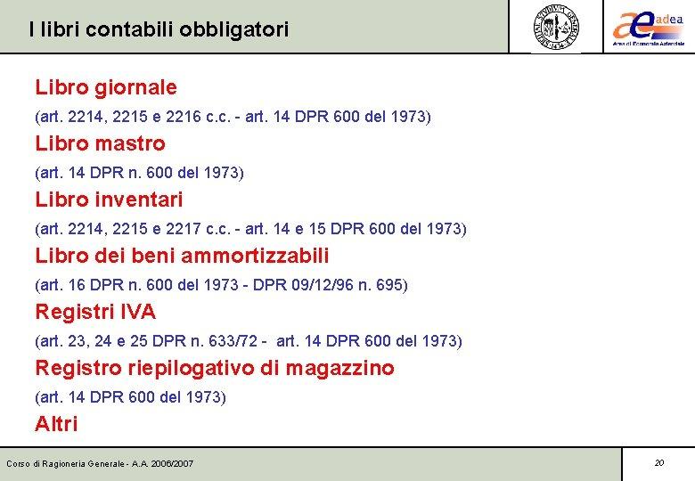 I libri contabili obbligatori Libro giornale (art. 2214, 2215 e 2216 c. c. -
