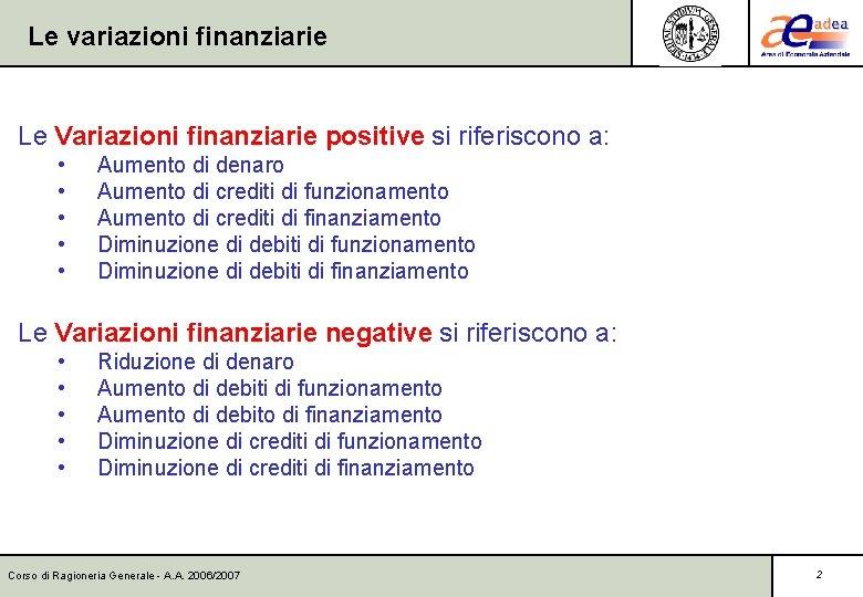 Le variazioni finanziarie Le Variazioni finanziarie positive si riferiscono a: • • • Aumento