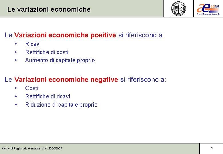 Le variazioni economiche Le Variazioni economiche positive si riferiscono a: • • • Ricavi