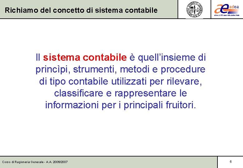 Richiamo del concetto di sistema contabile Il sistema contabile è quell'insieme di princìpi, strumenti,