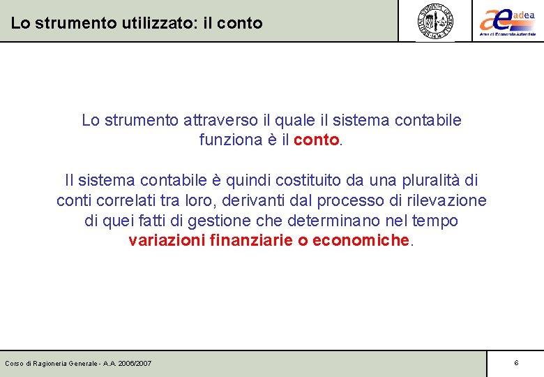 Lo strumento utilizzato: il conto Lo strumento attraverso il quale il sistema contabile funziona