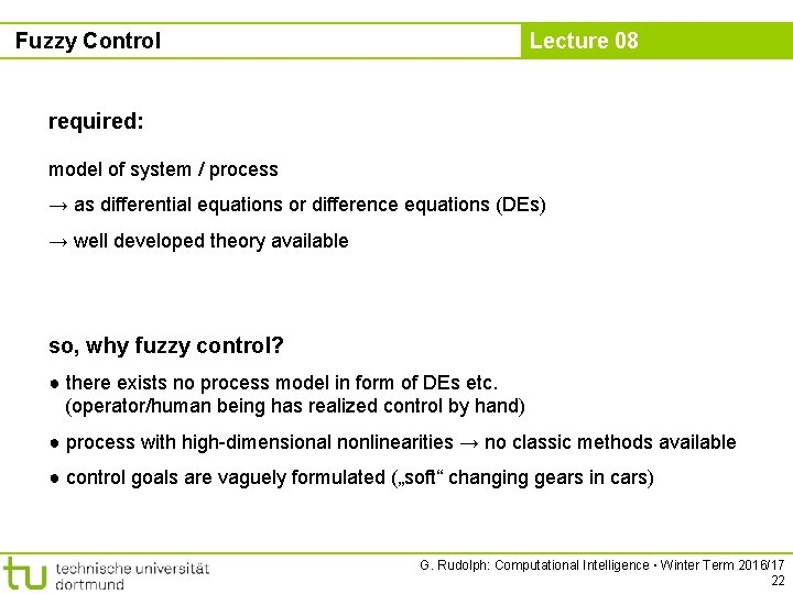 Fuzzy Control Lecture 08 required: model of system / process → as differential equations