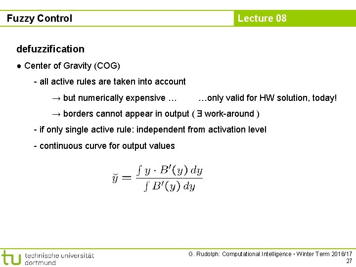 Fuzzy Control Lecture 08 defuzzification ● Center of Gravity (COG) - all active rules