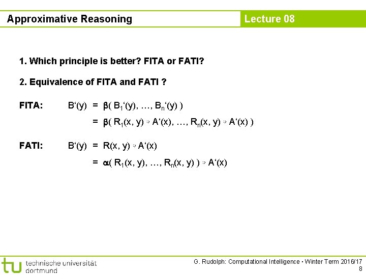 Approximative Reasoning Lecture 08 1. Which principle is better? FITA or FATI? 2. Equivalence
