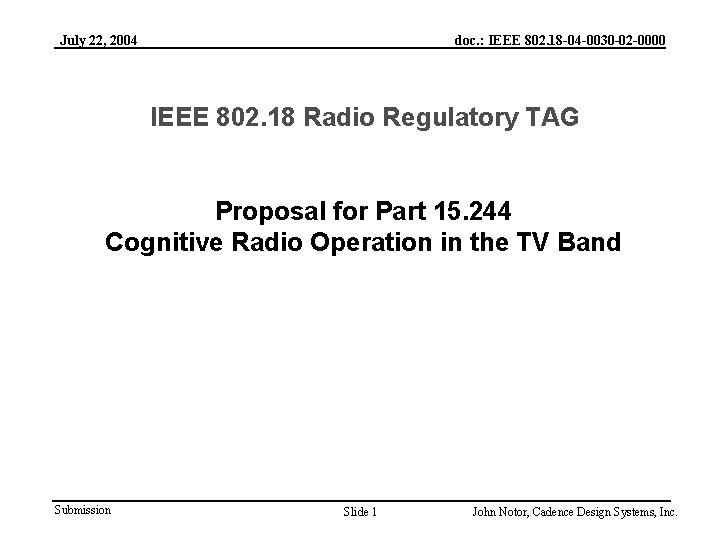 July 22, 2004 doc. : IEEE 802. 18 -04 -0030 -02 -0000 IEEE 802.