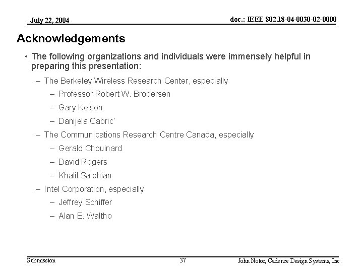 doc. : IEEE 802. 18 -04 -0030 -02 -0000 July 22, 2004 Acknowledgements •