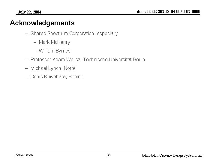 doc. : IEEE 802. 18 -04 -0030 -02 -0000 July 22, 2004 Acknowledgements –
