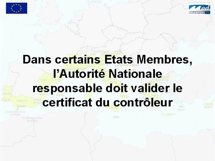Dans certains Etats Membres, l'Autorité Nationale responsable doit valider le certificat du contrôleur