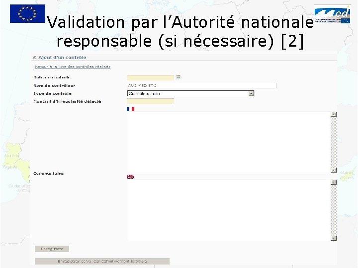 Validation par l'Autorité nationale responsable (si nécessaire) [2]