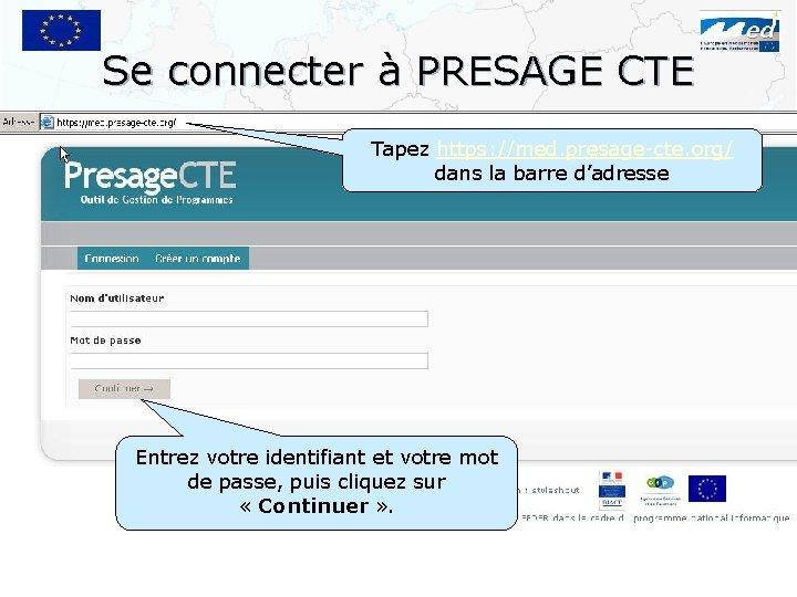 Se connecter à PRESAGE CTE Tapez https: //med. presage-cte. org/ dans la barre d'adresse