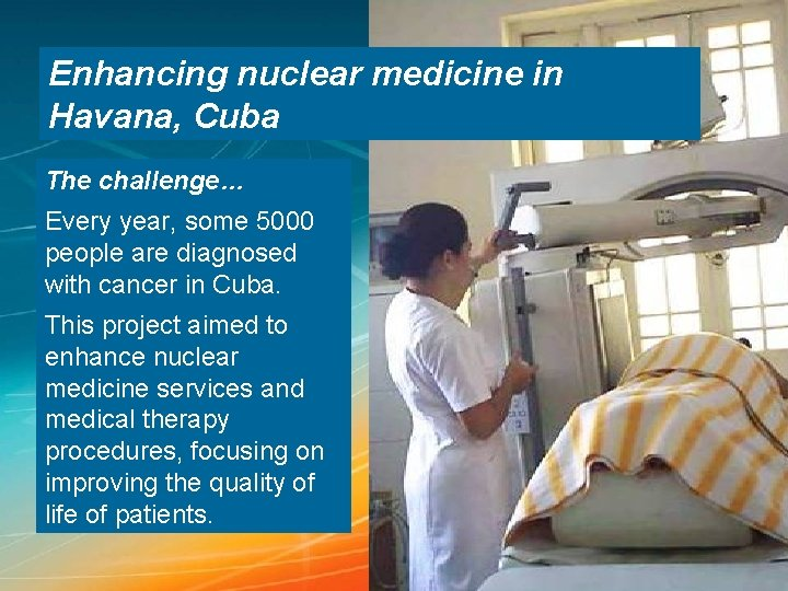 Enhancing nuclear medicine in Havana, Cuba The challenge… Every year, some 5000 people are