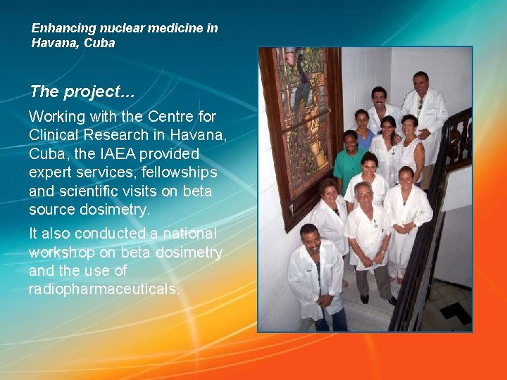 Enhancing nuclear medicine in Havana, Cuba The project… Working with the Centre for Clinical