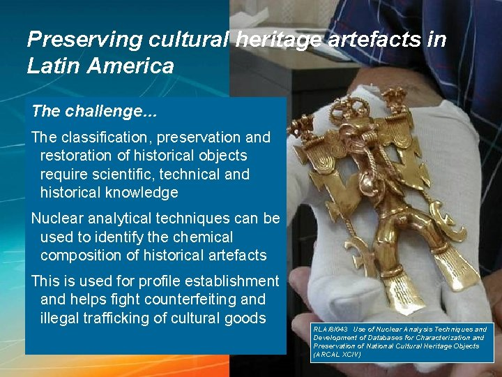 Preserving cultural heritage artefacts in Latin America The challenge… The classification, preservation and restoration
