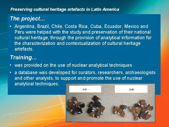 Preserving cultural heritage artefacts in Latin America The project… • Argentina, Brazil, Chile, Costa
