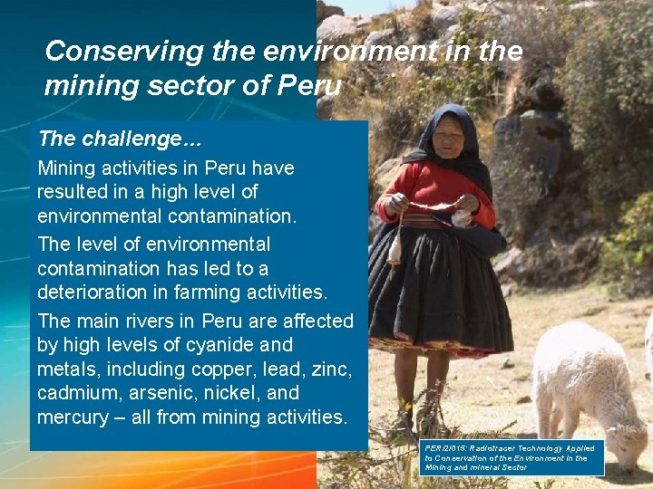 Conserving the environment in the mining sector of Peru The challenge… Mining activities in