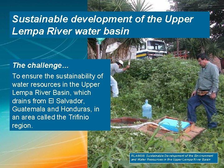 Sustainable development of the Upper Lempa River water basin The challenge… To ensure the