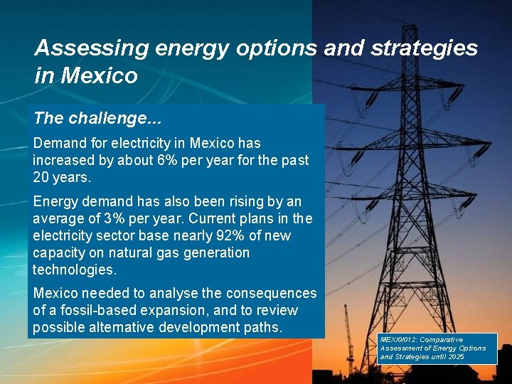 Assessing energy options and strategies in Mexico The challenge… Demand for electricity in Mexico