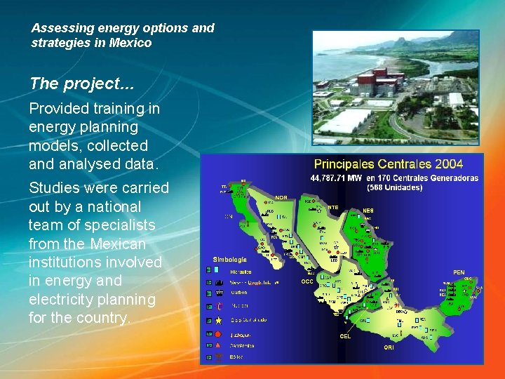 Assessing energy options and strategies in Mexico The project… Provided training in energy planning