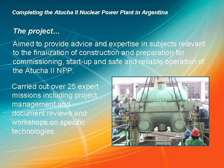 Completing the Atucha II Nuclear Power Plant in Argentina The project… Aimed to provide