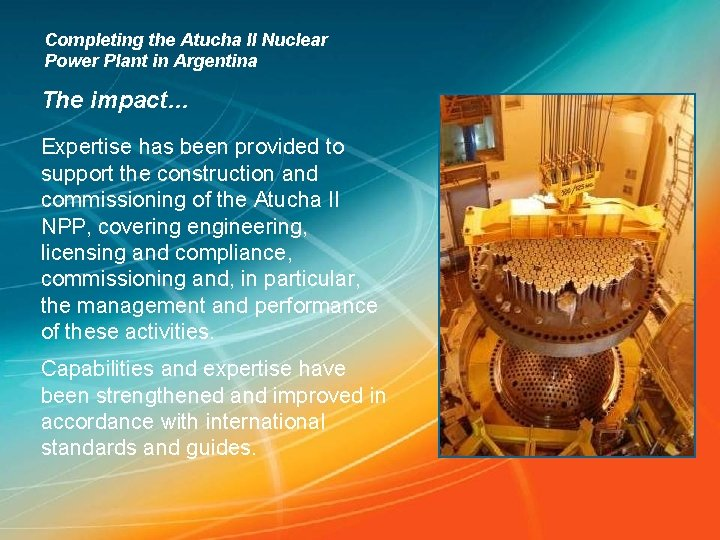 Completing the Atucha II Nuclear Power Plant in Argentina The impact… Expertise has been