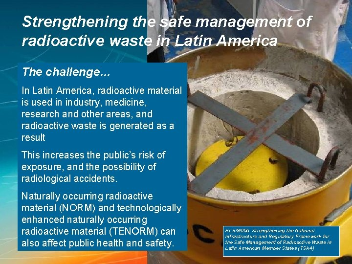 Strengthening the safe management of radioactive waste in Latin America The challenge… In Latin