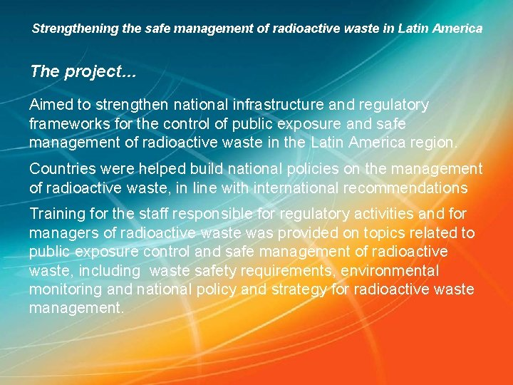 Strengthening the safe management of radioactive waste in Latin America The project… Aimed to