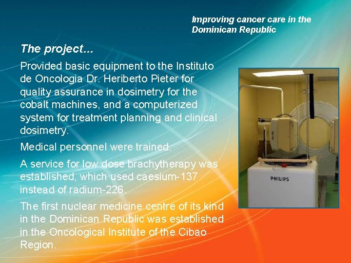 Improving cancer care in the Dominican Republic The project… Provided basic equipment to the