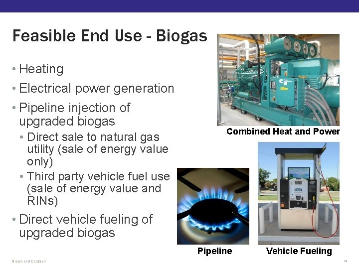 Feasible End Use - Biogas • Heating • Electrical power generation • Pipeline injection