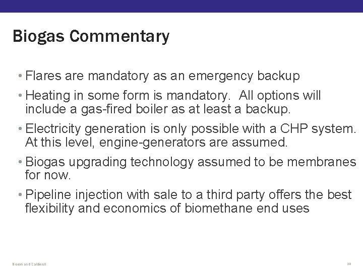 Biogas Commentary • Flares are mandatory as an emergency backup • Heating in some