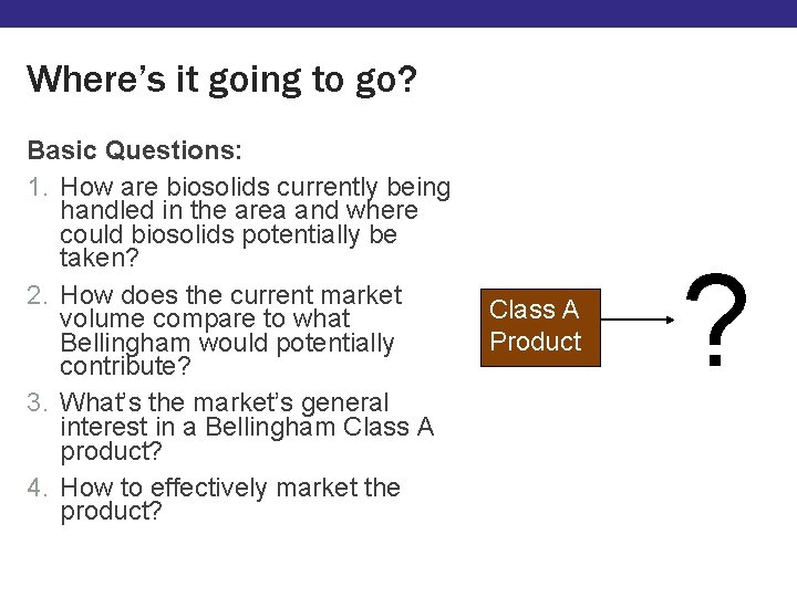 Where's it going to go? Basic Questions: 1. How are biosolids currently being handled