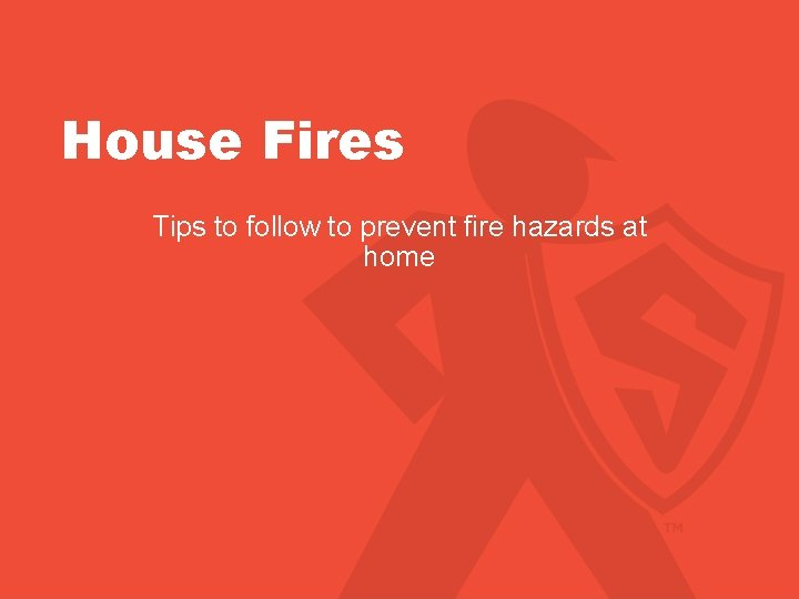 House Fires Tips to follow to prevent fire hazards at home