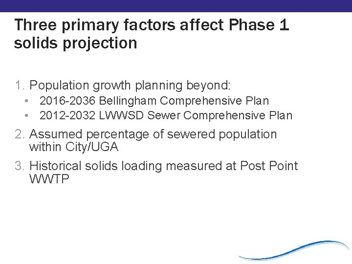 Three primary factors affect Phase 1 solids projection 1. Population growth planning beyond: •