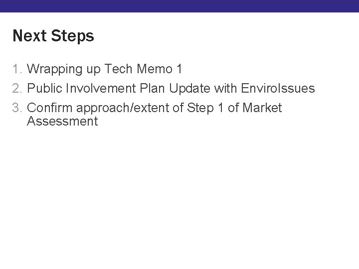 Next Steps 1. Wrapping up Tech Memo 1 2. Public Involvement Plan Update with