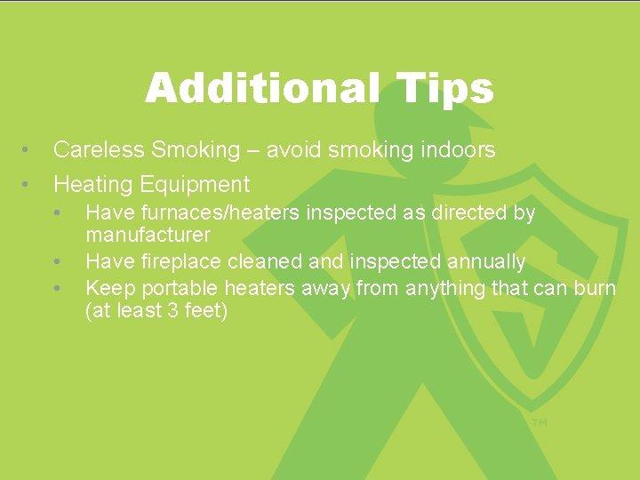 Additional Tips • • Careless Smoking – avoid smoking indoors Heating Equipment • •