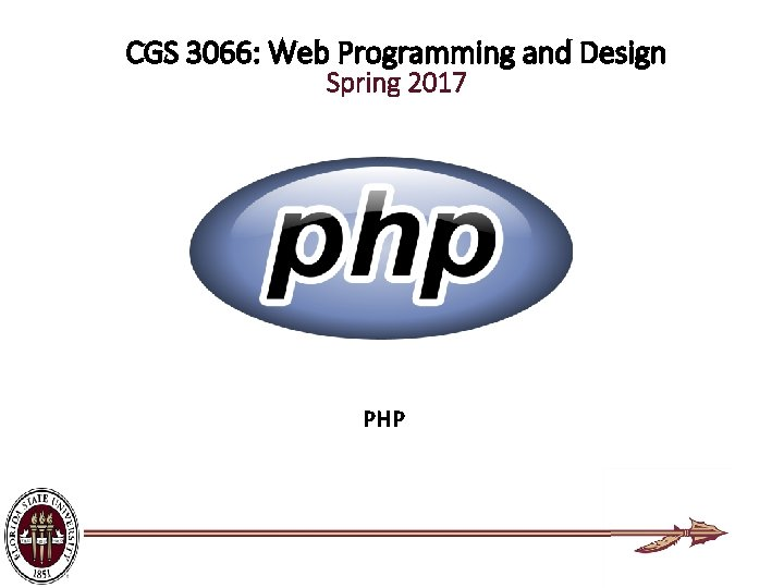 CGS 3066: Web Programming and Design Spring 2017 PHP
